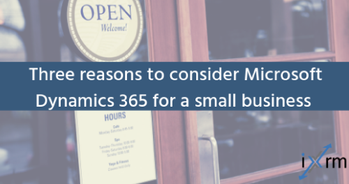 Three reasons to consider Microsoft Dynamics 365 for a small business