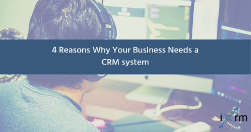 4 Reasons Why Your Business Needs a CRM system