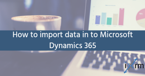 How to import data in to Microsoft Dynamics 365