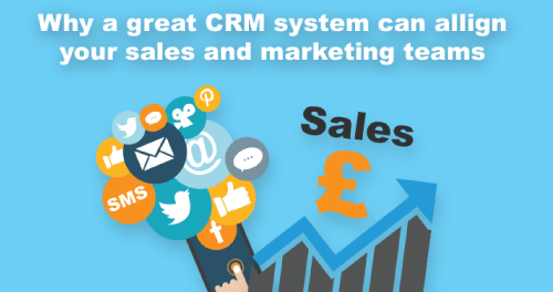 Why a great CRM system can align your sales and marketing teams