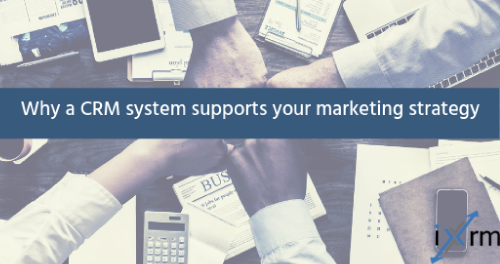 Why a CRM system supports your marketing strategy
