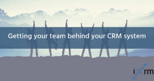 Getting your team behind your CRM system
