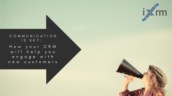 Communication is key: How your CRM will help you engage with new customers
