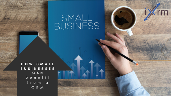 How small businesses will benefit from a CRM.