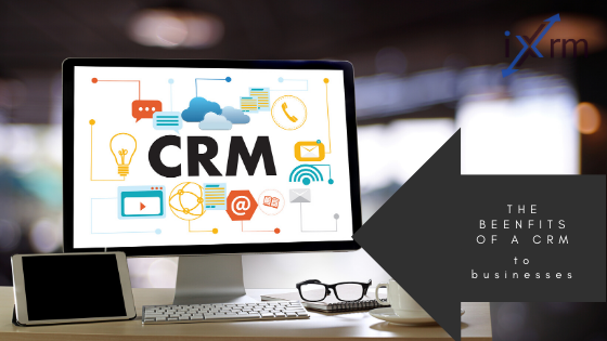 The benefits of a CRM to businesses